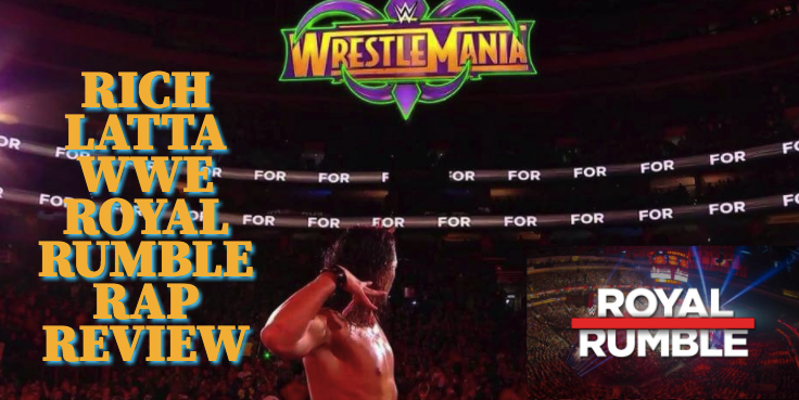 2018 Royal Rumble – The Rap Review By Rich Latta