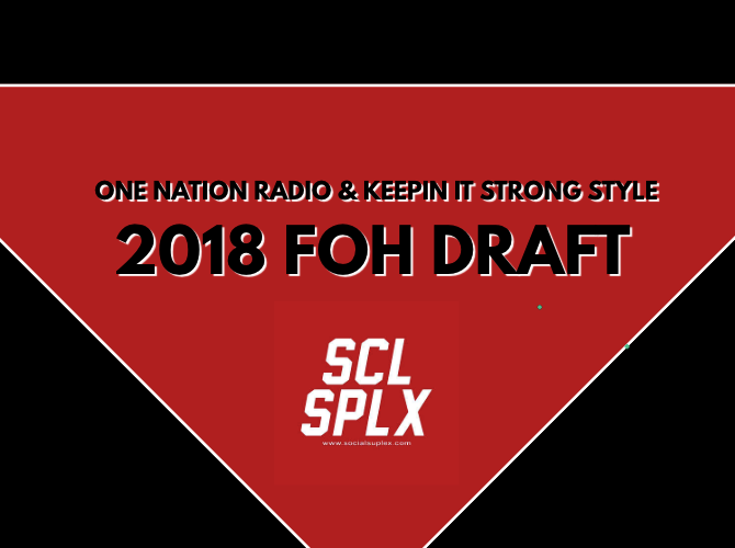 The 2018 FOH Draft! – One Nation Radio & Keepin It Strong Style!