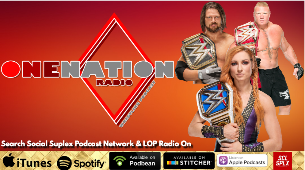 One Nation Radio – WWE 2018 PPV Year In Review Part 2