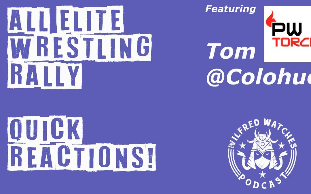 Wilfred Watches BONUS: Chat with Tom Colohue of PW Torch: AEW Thoughts