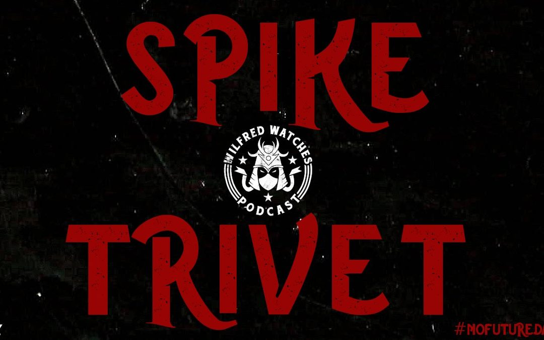 Wilfred Watches: Brit Wres and Progress Star Spike Trivet Interview